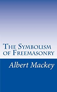 The Symbolism of Freemasonry: Illustrating and Explaining Its Science and Philosphy, its Legends, Myths, and Symbols.
