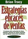 Estrategias eficaces de ventas: El sistema más contrastado de ideas, métodos y técnicas de ventas empleado por los líderes comerciales mundiales (Empresa)