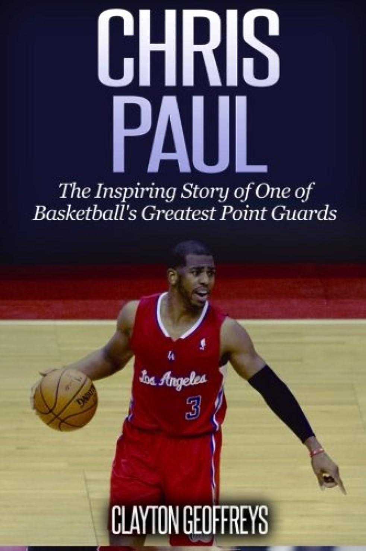 ステッチ踊り子罹患率Chris Paul: The Inspiring Story of One of Basketball's Greatest Point Guards (Basketball Biography Books)