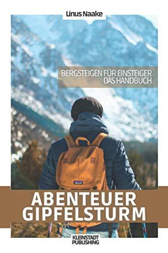 Abenteuer Gipfelsturm: Bergsteigen für Einsteiger - Das Handbuch