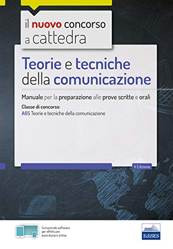 Teorie e tecniche della comunicazione. Manuale per le prove scritte e orali del concorso a cattedra classe A65