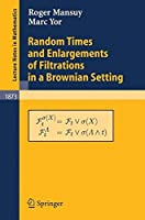 Random Times and Enlargements of Filtrations in a Brownian Setting (Lecture Notes in Mathematics) by Roger Mansuy Marc Yor(2006-02-10)