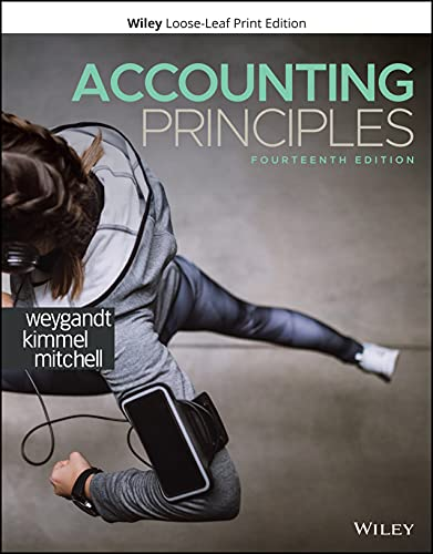 Compare Textbook Prices for Accounting Principles 14 Edition ISBN 9781119707110 by Weygandt, Jerry J.,Kimmel, Paul D.,Mitchell, Jill E.