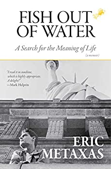 Fish Out of Water: A Search for the Meaning of Life by [Eric Metaxas]
