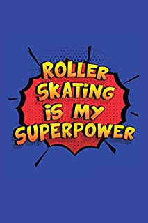 Roller Skating Is My Superpower: A 6x9 Inch Softcover Diary Notebook With 110 Blank Lined Pages. Funny Roller Skating Journal to write in. Roller Skating Gift and SuperPower Design Slogan