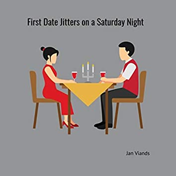 First Date Jitters on a Saturday Night
