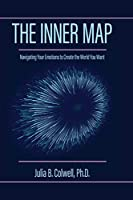 The Inner Map: Navigating Your Emotions to Create the World You Want