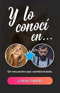 Y lo conocí en...: Un encuentro que cambiará todo par Lorena Fuentes