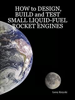 HOW to DESIGN, BUILD and TEST SMALL LIQUID-FUEL ROCKET ENGINES