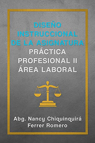 Diseño instruccional de la asignatura práctica profesional II área laboral (Spanish Edition)