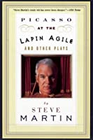 Picasso at the Lapin Agile and Other Plays: Picasso at the Lapin Agile, The Zig-Zag Woman, Patter for a Floating Lady, WASP
