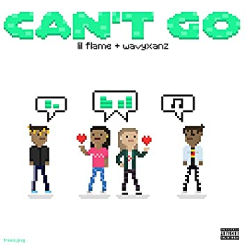Can't Go (feat. Wavyxanz)