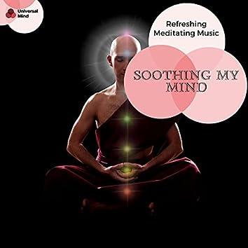 Soothing My Mind - Refreshing Meditating Music