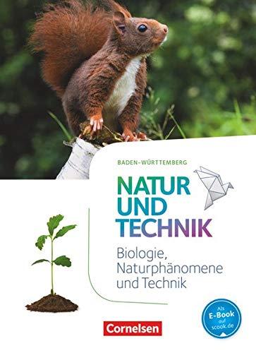 Natur und Technik - Naturwissenschaften: Neubearbeitung - Baden-Württemberg - 5./6. Schuljahr: Biologie, Naturphänomene und Technik: Schülerbuch