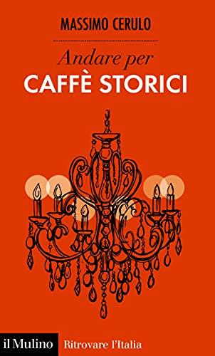 Andare per Caffè storici (Ritrovare l'Italia) (Italian Edition)