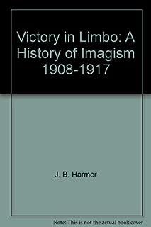 Victory in Limbo: Imagism, 1908-17 by J.B. Harmer (1975-05-19)