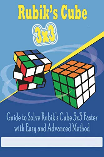 Rubik's Cube 3x3: Guide to Solve Rubik's Cube 3x3 Faster with Easy and Advanced Method: Gift Ideas for Holiday