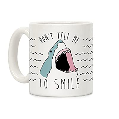 LookHUMAN Don't Tell Me To Smile Shark White 11 Ounce Ceramic Coffee Mug