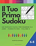 Il Tuo Primo Sudoku Volume 3: Sudoku per Bambini 6-8 anni.100 Sudoku Facili 6x6 con Soluzioni.