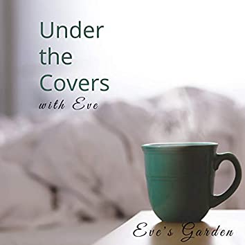 Under the Covers with Eve