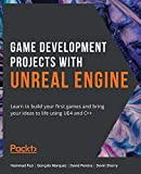 Game Development Projects with Unreal Engine: Learn to build your first games and bring your ideas to life using UE4 and C++