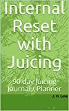 Internal Reset with Juicing: 90 day Juicing Journal / Planner (English Edition)