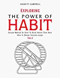 Exploring the Power of Habit: Simple Method On How To Build Habits That Stick - How to Design Success-Loops (Vol.2)