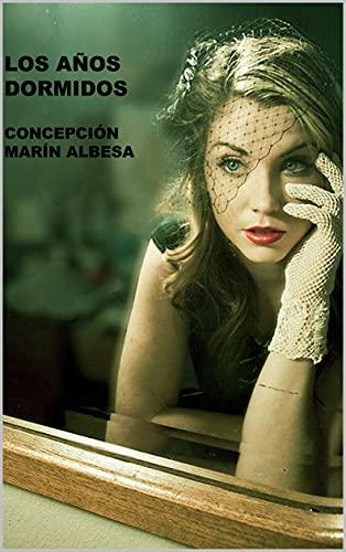 LOS AÑOS DORMIDOS de Concepción Marín Albesa
