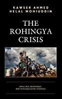 The Rohingya Crisis: Analyses, Responses, and Peacebuilding Avenues