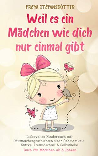 Weil es ein Mädchen wie dich nur einmal gibt - Buch für Mädchen ab 6 Jahren: Liebevolles Kinderbuch mit Mutmachergeschichten...