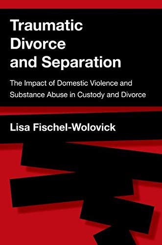 Compare Textbook Prices for Traumatic Divorce and Separation: The Impact of Domestic Violence and Substance Abuse in Custody and Divorce  ISBN 9780190275983 by Fischel-Wolovick, Lisa
