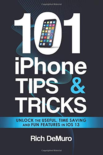 101 iPhone Tips & Tricks: Unlock the useful, time saving and fun features in iOS 13
