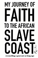 My Journey of Faith to the African Slave Coast: Reconciling a Past Not So Long Ago