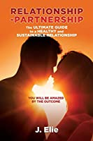 Relationship-Partnership The ultimate guide to a healthy and sustainable relationship: You will be amazed by the outcome