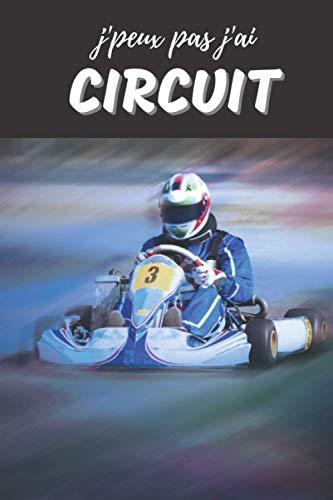 J'peux pas J'ai Circuit Carnet de notes pour passionné: Kart Karting Voiture | cahier ligné Cadeau Anniversaire, Noël Adulte Ado Homme Garcon