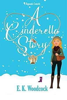 A Cinderella Story: An enchanting modern fairy tale retelling. (The Best Draft Series Book 1) by [E.K. Woodcock, Sara Burgess]
