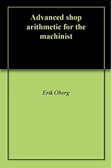 Advanced shop arithmetic for the machinist by [Erik Oberg]