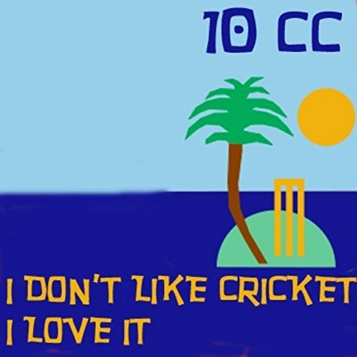 I Don't Like Cricket (I Love It)