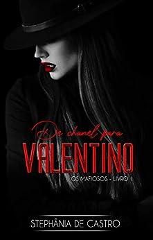 De Chanel para Valentino (Os Mafiosos Livro 1) por [Stephânia de Castro]
