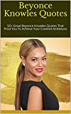 Beyonce Knowles Quotes: 50+ Great Beyonce Knowles Quotes That Prod You To Achieve Your Coveted Ambitions