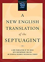 A New English Translation of the Septuagint: And the Other Greek Translations Traditionally Included Under That Title