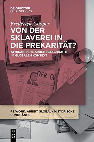 Von der Sklaverei in die Prekarität?: Afrikanische Arbeitsgeschichte im globalen Kontext (Re:work Lectures, Band 1)