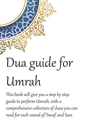 A Dua Guide for Umrah: This is a guide for performing Umrah and includes duas that you can use as guidance when performing Umrah.