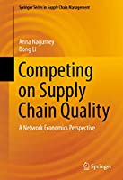 Competing on Supply Chain Quality: A Network Economics Perspective (Springer Series in Supply Chain Management (2))