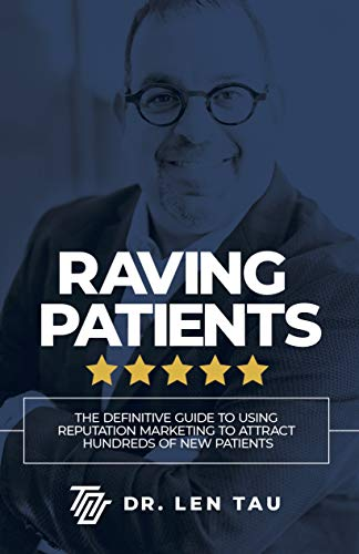 Raving Patients: The Definitive Guide To Using Reputation Marketing To Attract Hundreds Of New Patients