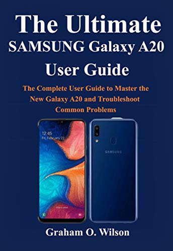 The Ultimate SAMSUNG Galaxy A20 User Guide: The Complete User Guide to Master the New Galaxy A20 and…