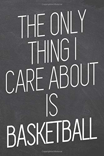 The only thing i care about is Basketball: Basketball Notebook or Journal - Size 6 x 9 - 110 Dot Grid White Pages - Office Equipment, Supplies - Funny Basketball Gift Idea for Christmas or Birthday
