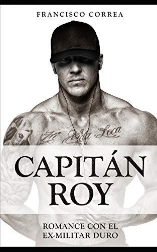 Capitán Roy: Romance con el Ex-Militar Duro: 1 (Novela Romántica y Erótica)