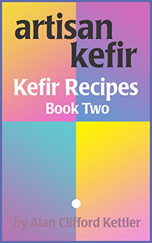 Artisan Kefir – Recipe Book Two: How to Make Your Own Amazing Kefir Drinks (English Edition)