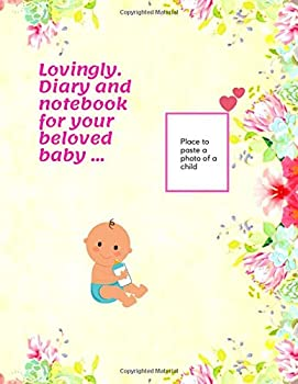 Paperback Lovingly. Diary and Notebook for Your Beloved Baby ... : LOVINGLY-Daily Diary of the Food, Activity, Sleep and Other Needs of Your Beloved Child. Meal and Activity Tracking Module, Notes, Shopping List (110 Pages, Text, Fields to Save, 8. 5 X 11) Book